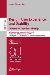 Design, User Experience, and Usability: Interactive Experience Design: 4th International Conference, DUXU 2015, Held as Part of HCI International 2015, Los Angeles, CA, USA, August 2-7, 2015, Proceedings, Part 3