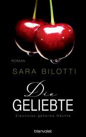 Die Geliebte - Eleonoras geheime Nächte: Roman