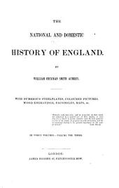 The National and Domestic History of England: With Numerous Steelplates, Coloured Pictures, Wood Engravings, Facsimiles, Maps, Etc, Volume 3