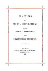 Maxims and Moral Reflections of the Duke de La Rochefoucault, Also Shakesperian Aphorisms