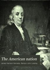 The American Nation: Its Executive, Legislative, Political, Financial, Judicial and Industrial History : Embracing Sketches of the Lives of Its Chief Magistrates, Its Eminent Statesmen, Financiers, Soldiers and Jurists, with Monographs on Subjects of Peculiar Historical Interest, Volume 1