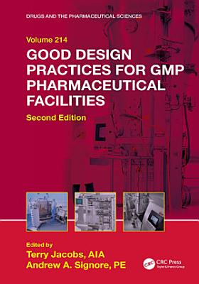 Good Design Practices for GMP Pharmaceutical Facilities  Second Edition