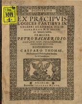 Disputatio Ex Praecipuis Logices Partibus: In Celebri Academia Dilingana Anno M.D.XXCIIX. 26. Ianuarii habita