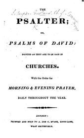 The Psalter; Or, Psalms of David, Pointed as They are to be Said in Churches. With the Order for Morning & Evening Prayer, Etc