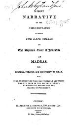 A Short Narrative of the Circumstances Attending the Late Trials in the Supreme Court of Judicature at Madras, for Forgery, Perjury, and Conspiracy to Cheat