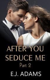 After You Seduce Me Part 2: An Alpha Billionaire Romance