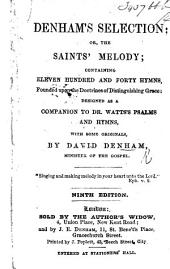 Denham's Selection; or, the Saints' melody; containing eleven hundred and forty hymns, founded upon the doctrines of distinguishing grace; designed as a companion to Dr. Watts's Psalms and Hymns, with some originals, by D. Denham ... Ninth edition