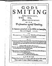 Gods Smiting to Amendment, or, Revengement. With Preseruatiues against Reuolting. In a Sermon [on Is. i. 5] preached at the Assises in Launceston, the 6. of August 1628