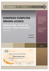 ECDL Excel European Computer Driving Licence: Módulo AM4 - Folhas de Cálculo - Nível Avançado Versão Syllabus 1.0