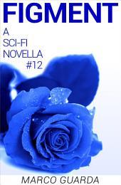 Figment (A Science Fiction Novella #12)
