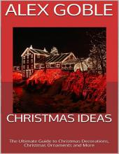 Christmas Ideas: The Ultimate Guide to Christmas Decorations, Christmas Ornaments and More
