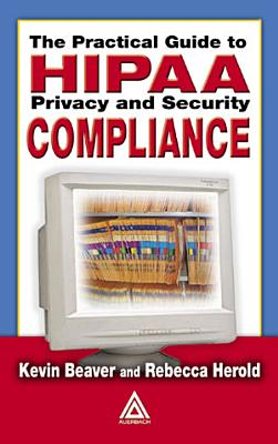 The Practical Guide to HIPAA Privacy and Security Compliance