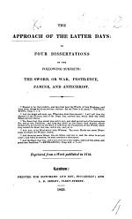 The Approach of the Latter Days: the Four Dissertations on the Following Subjects: the Sword, Or War, Pestilence, Famine, and Antichrist. Reprinted from a Work Published in 1713. [By John Hildrop].