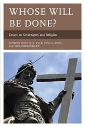 Whose Will Be Done?: Essays on Sovereignty and Religion