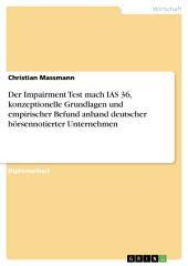 Der Impairment Test mach IAS 36, konzeptionelle Grundlagen und empirischer Befund anhand deutscher börsennotierter Unternehmen