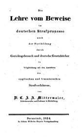 Die Lehre vom Beweise im deutschen Strafprozesse: nach der Fortbildung durch Gerichtsgebrauch und deutsche Gesetzbücher...