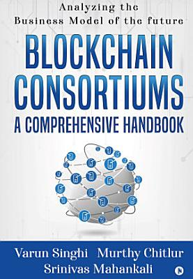 Blockchain Consortiums   A Comprehensive Handbook PDF