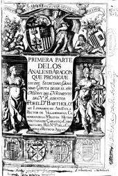 Primera parte de los Anales de Aragon: Que prosigue los del secretario Geronimo de Çurita desde el año MDXVI