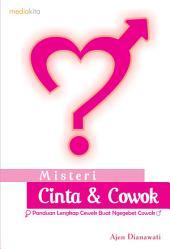 Misteri Cinta & Cowok: Panduan Lengkap Cewek Buat Ngegebet Cowok
