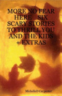 More No Fear Here Six Scary Stories to Thrill You and the Kids   Extras