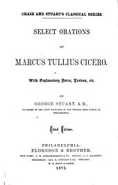 Select orations of Marcus Tullius Cicero: With explanatory notes, lexicon [etc.]