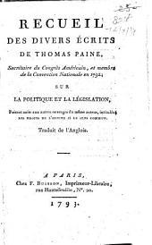 Recueil des divers écrits de Thomas Paine, secrétaire du Congrès Américain, ... sur la politique et la législation, faisant suite aux autres ouvrages de même auteur, intitulés: Les droit de l'homme et le sens commun. Traduit de l'anglois