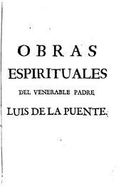 Obras espirituales del venerable padre Luis de la Puente, de la Compañía de Jesus ... : Tomo I, parte primera [-segunda] ...