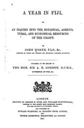 A Year in Fiji: Or, An Inquiry Into the Botanical, Agricultural, and Economical Resources of the Colony
