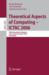 Theoretical Aspects of Computing - ICTAC 2006: Third International Colloquium, Tunis, Tunisia, November 20-24, 2006 Proceedings