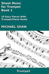 Sheet Music for Trumpet - Book 1: 10 Easy Pieces With Trumpet/Piano Duets