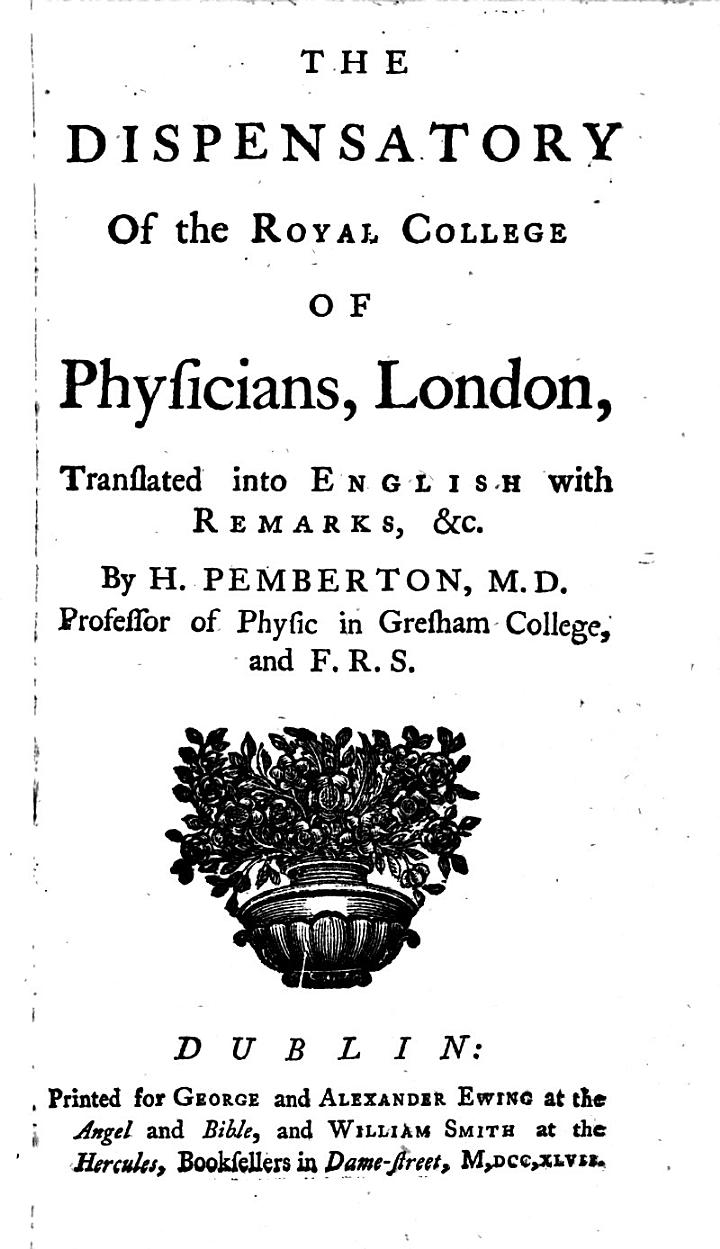 The Dispensatory of the Royal College of Physicians, London, Translated Into English with Remarks, &c. by H. Pemberton ..