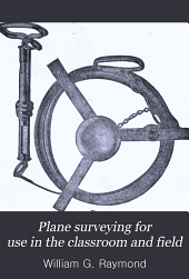 Plane Surveying for Use in the Classroom and Field