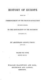 History of Europe: From the Commencement of the French Revolution in MDCCLXXXIX [i.e. 1789] to the Restoration of the Bourbons in MDCCCXV [i.e. 1815], Volume 9