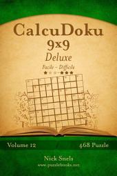 CalcuDoku 9x9 Deluxe - Da Facile a Difficile - Volume 12 - 468 Puzzle