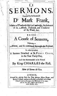 LI Sermons     Being a course of sermons  beginning at Advent  and so continued through the Festivals  To which is added  A Sermon preached at St  Paul s Cross  in the year forty one  etc   The editor s dedications signed  Thomas Pomfret  With a portrait