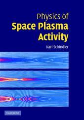 Physics of Space Plasma Activity