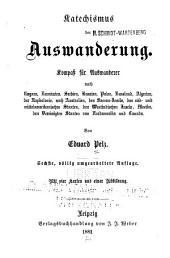 Katechismus der Auswanderung: Kompass für Auswanderer nach Ungarn, Rumänien ... Australein ... den Vereinigten Staaten von Nordamerika und Canada