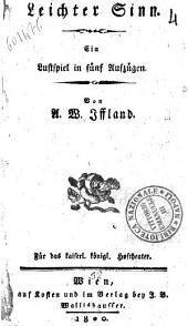 Leichter Sinn. Ein Lustspiel in Fünf Aufzügen. A. W. Iffland. Für das kaiserl. Konigl. Hoftheater