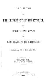 Decisions of the Department of the Interior and the General Land Office in Cases Relating to the Public Lands: Volume 21