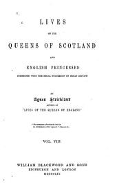 Lives of the Queens of Scotland and English Princesses Connected with the Regal Succession of Great Britain: Volume 8