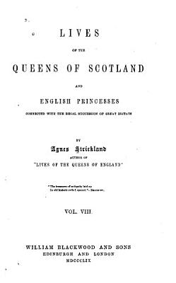 Lives of the Queens of Scotland and English Princesses Connected with the Regal Succession of Great Britain ...