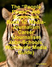 "The ""People Power"" Job Superbook Book 10: Media-Journalism Career (Journalism Jobs-Schools, Worldwide Media Guide)"