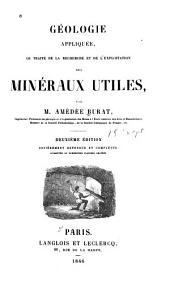 Géologie appliquée; ou, Traité de la recherche et de l'exploitation des minéraux utiles