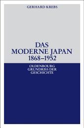 Das moderne Japan 1868-1952: Von der Meiji-Restauration bis zum Friedensvertrag von San Francisco