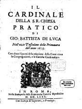 Il Cardinale Della S. R. Chiesa Pratico: Nell' ozio Tusculano della Primauera dell' anno 1675 : Con alcuni squarci della relazione della Corte circa le Congregazioni, e le Cariche Cardi nalizie