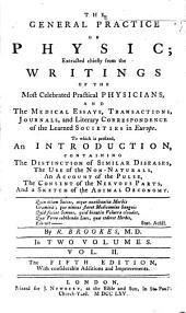 The General Practice of Physic: Extracted Chiefly from the Writings of the Most Celebrated Practical Physicians, and the Medical Essays, Transactions, Journals, and Literary Correspondence of the Learned Societies in Europe : to which is Prefixed, an Introduction, Containing the Distinction of Similar Diseases, the Use of the Non-naturals, an Account of the Pulse, the Consent of the Nervous Parts, and a Sketch of the Animal Œconomy, Volume 2