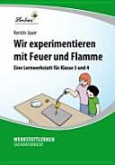 Wir experimentieren mit Feuer und Flamme   eine Lernwerkstatt f  r Klasse 3 und 4 PDF