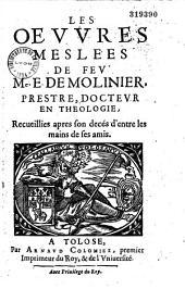 Les Oeuvres meslées de feu M. E. de Molinier,... recueillies, après son decès, d'entre les mains de ses amis