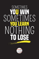 Sometimes You Win Sometimes You Learn  Nothing to Lose