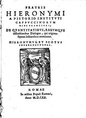 Fratris Hieronymi a Pistorio ... De quantitatibus, rerumque distinctionibus dialogus, qui trigintaseptem lectionibus terminantur. ..